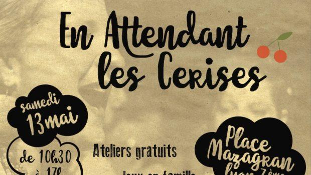 Le 13 mai : rendez-vous Place Mazagran, en attendant les cerises !