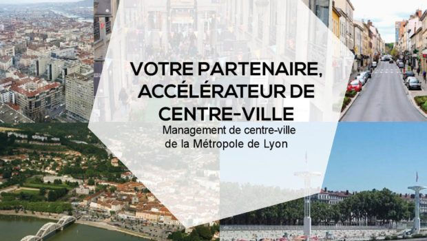Management de la Métropole de Lyon «Votre partenaire accélérateur de Centre Ville»!